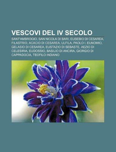 9781232317852: Vescovi del IV secolo: Sant'Ambrogio, San Nicola di Bari, Eusebio di Cesarea, Filastrio, Acacio di Cesarea, Ulfila, Paolo I, Eunomio (Italian Edition)