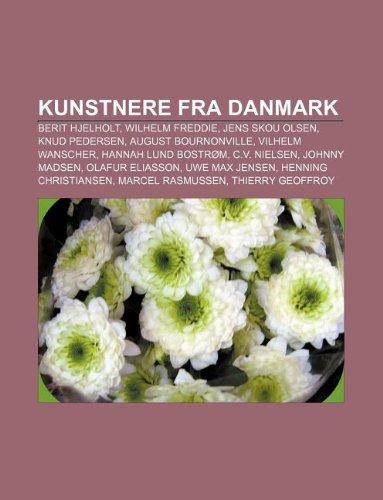 9781232318330: Kunstnere Fra Danmark: Berit Hjelholt, Wilhelm Freddie, Jens Skou Olsen, Knud Pedersen, August Bournonville, Vilhelm Wanscher