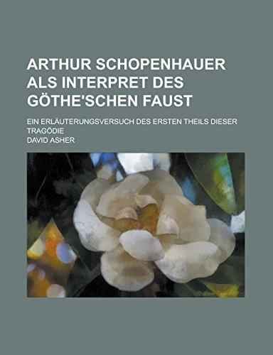 9781232319290: Arthur Schopenhauer ALS Interpret Des Gothe'schen Faust; Ein Erlauterungsversuch Des Ersten Theils Dieser Tragodie