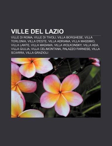 9781232335030: Ville del Lazio: Ville Di Roma, Ville Di Tivoli, Villa Borghese, Villa Torlonia, Villa D'Este, Villa Adriana, Villa Massimo, Villa Lant