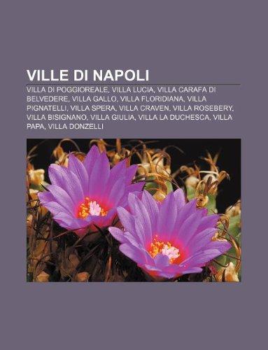 9781232335979: Ville Di Napoli: Villa Di Poggioreale, Villa Lucia, Villa Carafa Di Belvedere, Villa Gallo, Villa Floridiana, Villa Pignatelli, Villa S