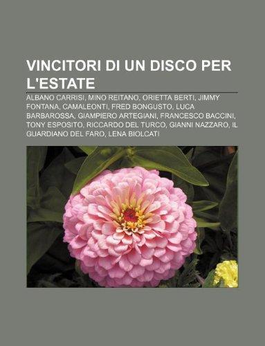 9781232337782: Vincitori di Un disco per l'estate: Albano Carrisi, Mino Reitano, Orietta Berti, Jimmy Fontana, Camaleonti, Fred Bongusto, Luca Barbarossa