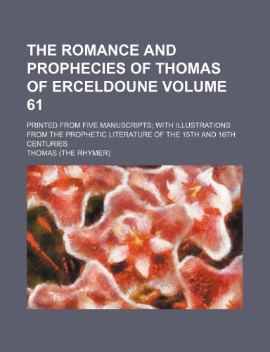 9781232352587: The romance and prophecies of Thomas of Erceldoune Volume 61; printed from five manuscripts with illustrations from the prophetic literature of the 15th and 16th centuries