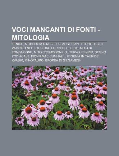 9781232367222: Voci Mancanti Di Fonti - Mitologia: Fenice, Mitologia Cinese, Pelasgi, Pianeti Ipotetici, Il Vampiro Nel Folklore Europeo, Frigg