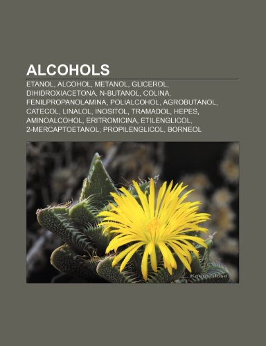 9781232371854: Alcohols: Etanol, Alcohol, Metanol, Glicerol, Dihidroxiacetona, N-Butanol, Colina, Fenilpropanolamina, Polialcohol, Agrobutanol,