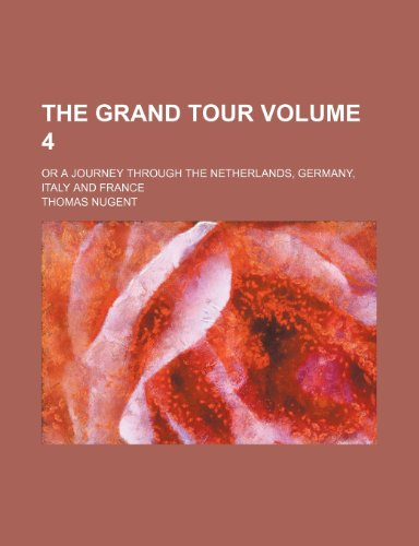 9781232376576: The Grand Tour Volume 4; Or a Journey Through the Netherlands, Germany, Italy and France
