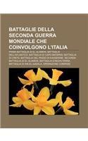 9781232379812: Battaglie Della Seconda Guerra Mondiale Che Coinvolgono L'Italia: Prima Battaglia Di El Alamein, Battaglia Dell'atlantico