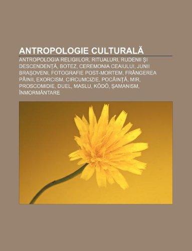 9781232385646: Antropologie Cultural: Antropologia Religiilor, Ritualuri, Rudenii I Descenden , Botez, Ceremonia Ceaiului, Junii Bra Oveni
