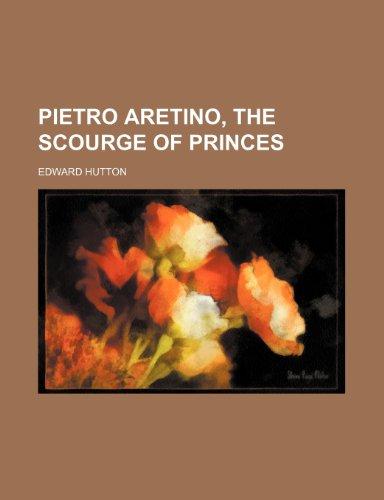 9781232391753: Pietro Aretino, the Scourge of Princes