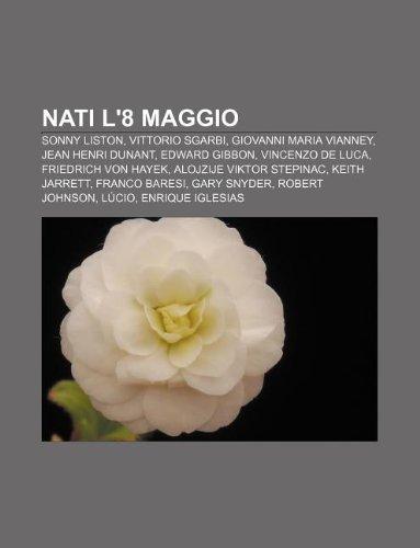 9781232392415: Nati L'8 Maggio: Sonny Liston, Vittorio Sgarbi, Giovanni Maria Vianney, Jean Henri Dunant, Edward Gibbon, Vincenzo de Luca, Friedrich V