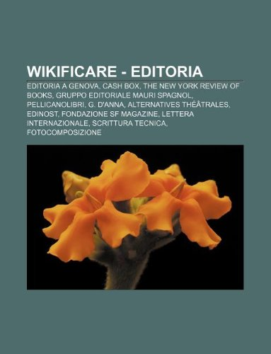 9781232394860: Wikificare - editoria: Editoria a Genova, Cash Box, The New York Review of Books, Gruppo Editoriale Mauri Spagnol, Pellicanolibri, G. D'Anna