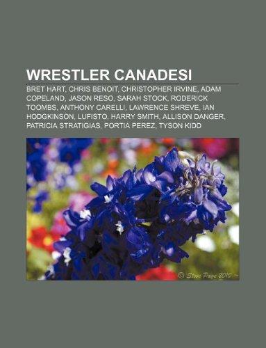 9781232395652: Wrestler Canadesi: Bret Hart, Chris Benoit, Christopher Irvine, Adam Copeland, Jason Reso, Sarah Stock, Roderick Toombs, Anthony Carelli