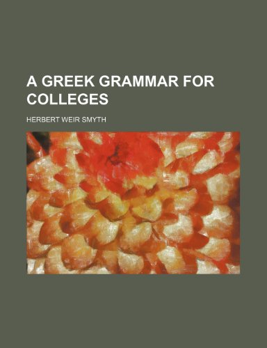 9781232396628: A Greek grammar for colleges