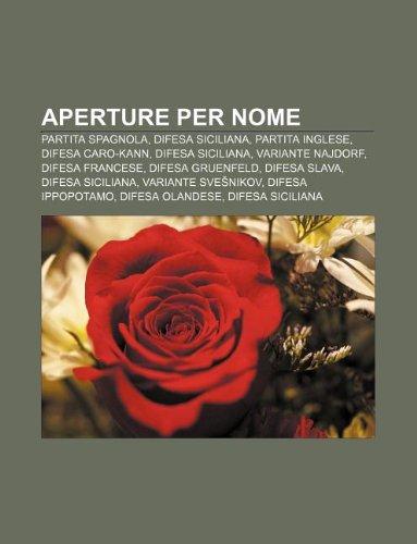9781232396987: Aperture Per Nome: Partita Spagnola, Difesa Siciliana, Partita Inglese, Difesa Caro-Kann, Difesa Siciliana, Variante Najdorf, Difesa Fran
