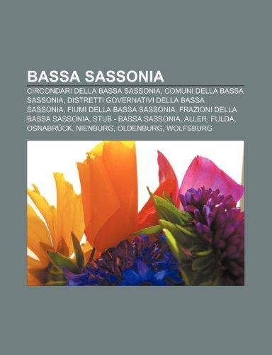 9781232397717: Bassa Sassonia: Circondari della Bassa Sassonia, Comuni della Bassa Sassonia, Distretti governativi della Bassa Sassonia