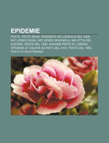 9781232398158: Epidemie: Peste, Peste nera, Pandemia influenzale del 2009, Influenza suina, Influenza spagnola, Malattia del sudore, Peste del 1630