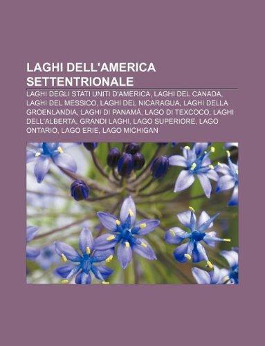 9781232398660: Laghi Dell'america Settentrionale: Laghi Degli Stati Uniti D'America, Laghi del Canada, Laghi del Messico, Laghi del Nicaragua