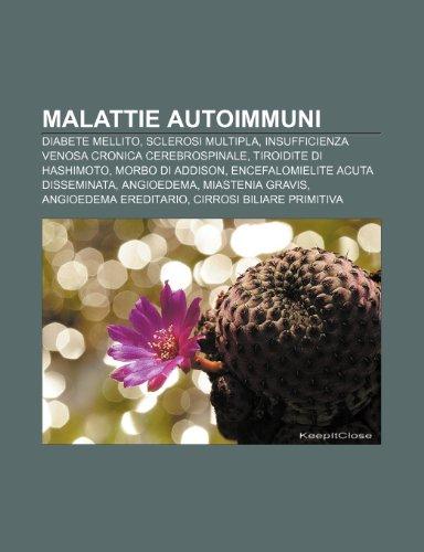 9781232398738: Malattie autoimmuni: Diabete mellito, Sclerosi multipla, Insufficienza venosa cronica cerebrospinale, Tiroidite di Hashimoto, Morbo di Addison