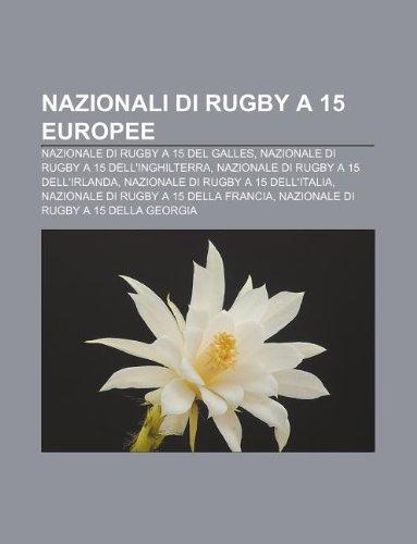 9781232398912: Nazionali Di Rugby a 15 Europee: Nazionale Di Rugby a 15 del Galles, Nazionale Di Rugby a 15 Dell'inghilterra