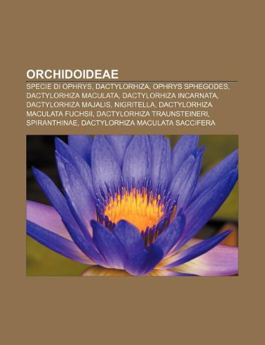 9781232399025: Orchidoideae: Specie Di Ophrys, Dactylorhiza, Ophrys Sphegodes, Dactylorhiza Maculata, Dactylorhiza Incarnata, Dactylorhiza Majalis,