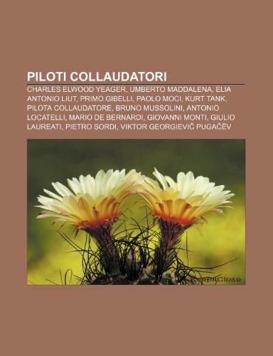 9781232399216: Piloti collaudatori: Charles Elwood Yeager, Umberto Maddalena, Elia Antonio Liut, Primo Gibelli, Paolo Moci, Kurt Tank, Pilota collaudatore (Italian Edition)