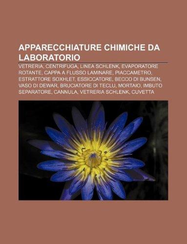 9781232400042: Apparecchiature Chimiche Da Laboratorio: Vetreria, Centrifuga, Linea Schlenk, Evaporatore Rotante, Cappa a Flusso Laminare, Piaccametro