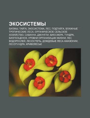 9781232401209: Ekosistemy: Biomy, Tai Ga, Ekosistema, Les, Podtai Ga, Vlazhnye Tropicheskie Lesa, Organicheskoe Sel Skoe Khozyai Stvo, Savanna, D