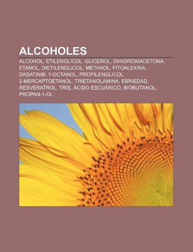 9781232404590: Alcoholes: Alcohol, Etilenglicol, Glicerol, Dihidroxiacetona, Etanol, Dietilenglicol, Metanol, Fitoalexina, Dasatinib, 1-Octanol
