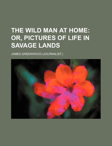 9781232405375: The wild man at home; or, Pictures of life in savage lands