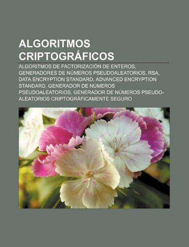 9781232405511: Algoritmos Criptográficos: Algoritmos De: Algoritmos de factorización de enteros, Generadores de números pseudoaleatorios, RSA, Data Encryption ... Generador de números pseudoaleatorios