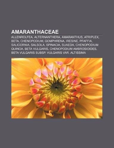 9781232407379: Amaranthaceae: Allenrolfea, Alternanthera, Amaranthus, Atriplex, Beta, Chenopodium, Gomphrena, Iresine, Pfaffia, Salicornia, Salsola,