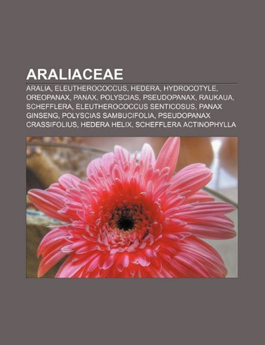 9781232412366: Araliaceae: Aralia, Eleutherococcus, Hedera, Hydrocotyle, Oreopanax, Panax, Polyscias, Pseudopanax, Raukaua, Schefflera (Spanish Edition)