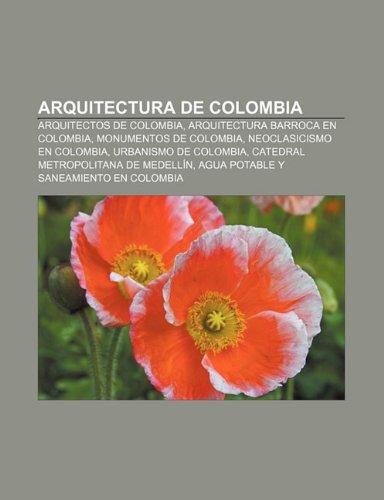 9781232416234: Arquitectura de Colombia: Arquitectos de Colombia, Arquitectura Barroca En Colombia, Monumentos de Colombia, Neoclasicismo En Colombia