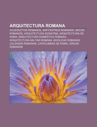 9781232417965: Arquitectura romana: Acueductos romanos, Anfiteatros romanos, Arcos romanos, Arquitectura bizantina, Arquitectura de Roma