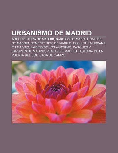 9781232425410: Urbanismo de Madrid: Arquitectura de Madrid, Barrios de Madrid, Calles de Madrid, Cementerios de Madrid, Escultura urbana en Madrid