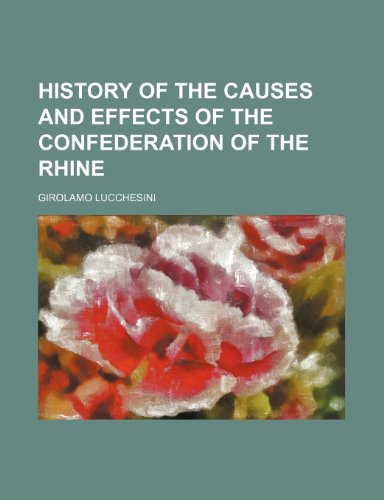 9781232448754: History of the Causes and Effects of the Confederation of the Rhine