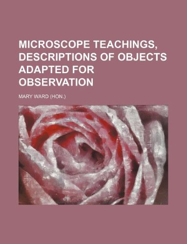 9781232452645: Microscope teachings, descriptions of objects adapted for observation