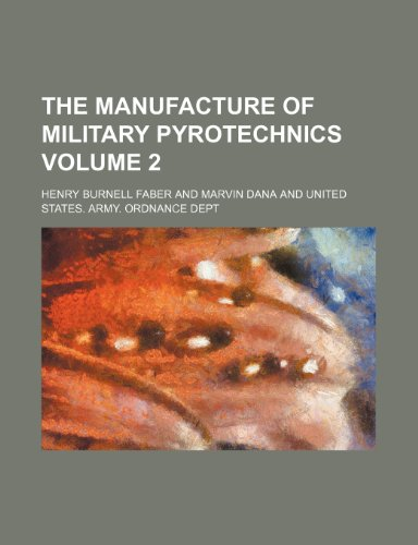 The Manufacture of Military Pyrotechnics Volume 2: Faber, Henry Burnell