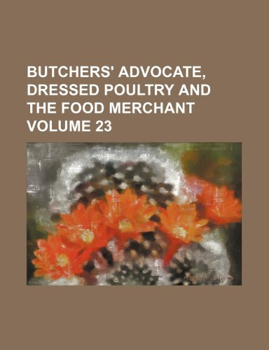 9781232458173: Butchers' advocate, dressed poultry and the food merchant Volume 23