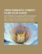 9781232458968: 1990s Romantic Comedy Films (Film Guide): Four Weddings and a Funeral, Green Card, Beautiful Girls, Chasing Amy, Shakespeare in Love, Everyone Says I ... Magic, Three to Tango, Fools Rush In