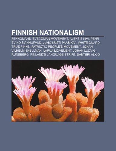 9781232459347: Finnish Nationalism: Fennomans, Svecoman: Fennomans, Svecoman movement, Aleksis Kivi, Pehr Evind Svinhufvud, Juho Kusti Paasikivi, White Guard, True ... Ludvig Runeberg, Finland's language strife