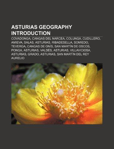 9781232460503: Asturias Geography Introduction: Covadon: Covadonga, Cangas del Narcea, Colunga, Cudillero, Amieva, Salas, Asturias, Ribadesella, Somiedo, Teverga, ... Villaviciosa, Asturias, Grado, Asturias