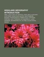 9781232460664: Highland Geography Introduction: Small I: Small Isles, Back of Keppoch, Soay, Skye, Achduart, Achiltibuie, Grantown-on-Spey, Newtonmore, Moidart, ... Drumnadrochit, Aultbea, Eilean Shona