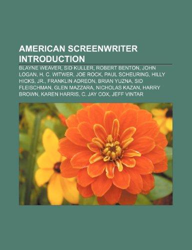 9781232461616: American Screenwriter Introduction: Blay: Blayne Weaver, Sid Kuller, Robert Benton, John Logan, H. C. Witwer, Joe Rock, Paul Scheuring, Hilly Hicks, ... Brown, Karen Harris, C. Jay Cox, Jeff Vintar