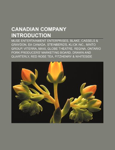 9781232461630: Canadian Company Introduction: Muse Ente: Muse Entertainment Enterprises, Blake, Cassels & Graydon, EA Canada, Steinberg's, Klick Inc., Minto Group, ... Board, Drawn and Quarterly, Red Rose Tea