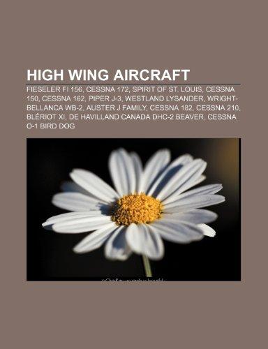 9781232461821: High Wing Aircraft: Fieseler Fi 156, Ces: Fieseler Fi 156, Cessna 172, Spirit of St. Louis, Cessna 150, Cessna 162, Piper J-3, Westland Lysander, ... Canada DHC-2 Beaver, Cessna O-1 Bird Dog