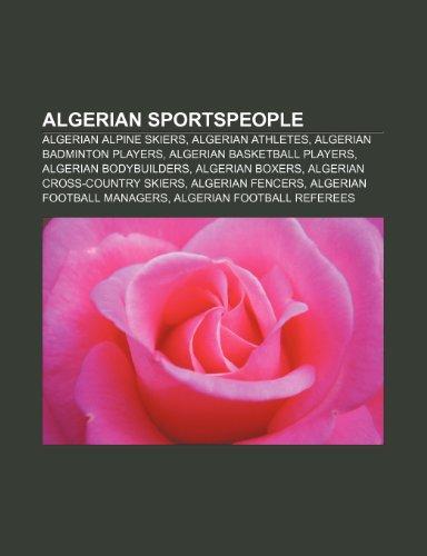 9781232462422: Algerian Sportspeople: Algerian Alpine S: Algerian alpine skiers, Algerian athletes, Algerian badminton players, Algerian basketball players, Algerian ... Algerian fencers, Algerian football managers
