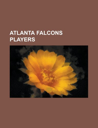 9781232463375: Atlanta Falcons Players: Michael Vick, B: Michael Vick, Brett Favre, Jim Duggan, Bill Goldberg, Matt Ryan, Deion Sanders, Billy Joe Tolliver, Morten ... of Atlanta Falcons first-round draft picks