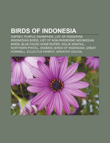 9781232464518: Birds of Indonesia: Osprey, Purple Swamp: Osprey, Purple Swamphen, List of passerine Indonesian birds, List of non-passerine Indonesian birds, ... Hornbill, Eclectus Parrot, Greater Coucal