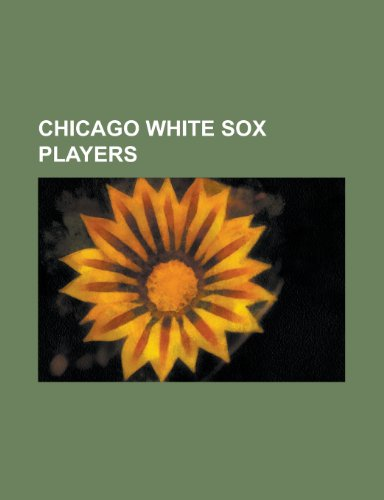 9781232464891: Chicago White Sox Players: Larry Doby, Kevin Youkilis, Philip Humber, Billy Pierce, Manny Ramirez, Mike Garcia (Al Pitcher), Ken Griffey, Jr., Ro